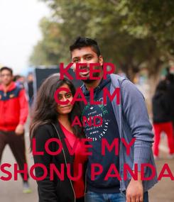 Poster: KEEP CALM AND LOVE MY  SHONU PANDA