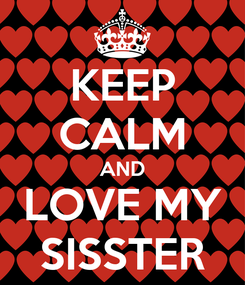 Poster: KEEP CALM AND LOVE MY SISSTER