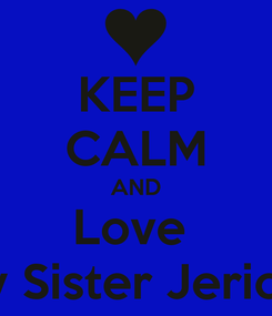 Poster: KEEP CALM AND Love  My Sister Jericka