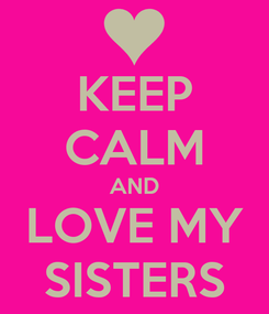 Poster: KEEP CALM AND LOVE MY SISTERS