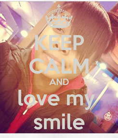 Poster: KEEP CALM AND love my  smile
