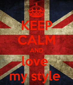 Poster: KEEP CALM AND love  my style
