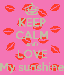 Poster: KEEP CALM AND LOVE My sunshine