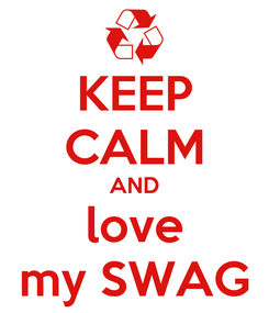 Poster: KEEP CALM AND love my SWAG