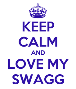 Poster: KEEP CALM AND LOVE MY SWAGG