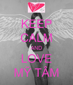 Poster: KEEP CALM AND LOVE MỸ TÂM