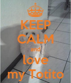 Poster: KEEP CALM and love my Totito