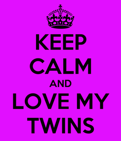Poster: KEEP CALM AND LOVE MY TWINS