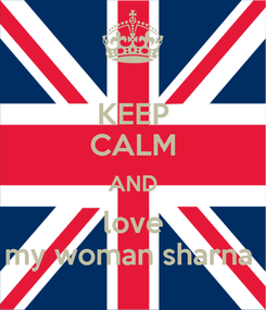 Poster: KEEP CALM AND love my woman sharna