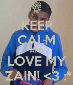 Poster: KEEP CALM AND LOVE MY  ZAIN! <3 :*