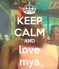 Poster: KEEP CALM AND love mya