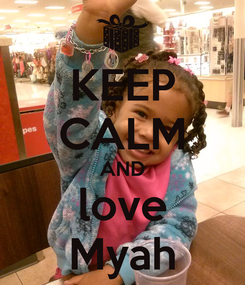 Poster: KEEP CALM AND love Myah