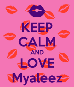 Poster: KEEP CALM AND LOVE Myaleez