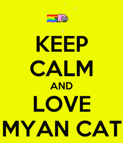 Poster: KEEP CALM AND LOVE MYAN CAT