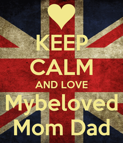 Poster: KEEP CALM AND LOVE Mybeloved Mom Dad