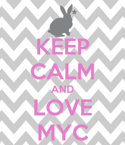 Poster: KEEP CALM AND LOVE MYC