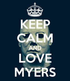 Poster: KEEP CALM AND LOVE MYERS