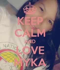 Poster: KEEP CALM AND LOVE MYKA