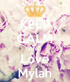 Poster: KEEP CALM AND Love Mylah