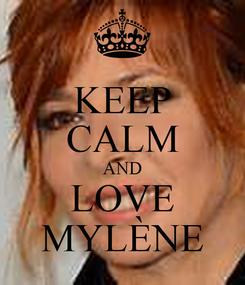 Poster: KEEP CALM AND LOVE MYLÈNE