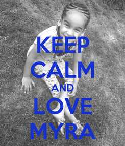 Poster: KEEP CALM AND LOVE MYRA