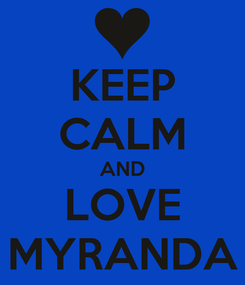 Poster: KEEP CALM AND LOVE MYRANDA