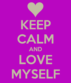Poster: KEEP CALM AND LOVE MYSELF