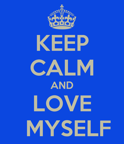 Poster: KEEP CALM AND LOVE   MYSELF