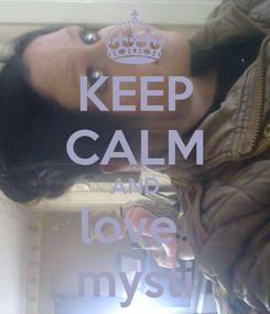 Poster: KEEP CALM AND love  mysti
