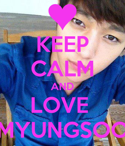 Poster: KEEP CALM AND LOVE  MYUNGSOO