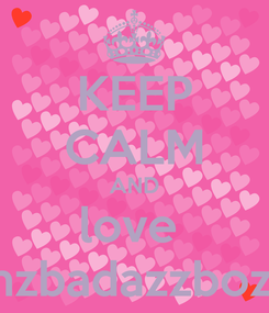 Poster: KEEP CALM AND love  mzbadazzbozz
