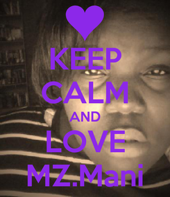 Poster: KEEP CALM AND LOVE MZ.Mani