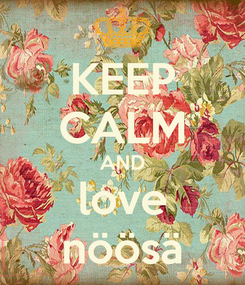 Poster: KEEP CALM AND love nöösä