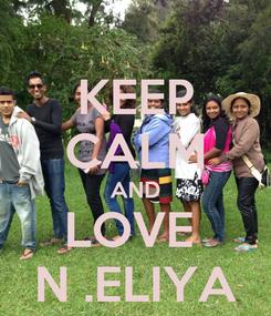 Poster: KEEP CALM AND LOVE  N .ELIYA