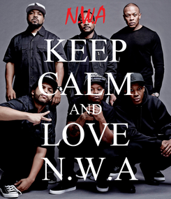 Poster: KEEP CALM AND LOVE  N.W.A