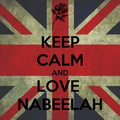 Poster: KEEP CALM AND LOVE  NABEELAH
