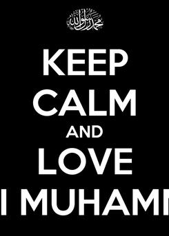 Poster: KEEP CALM AND LOVE NABI MUHAMMAD