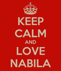Poster: KEEP CALM AND LOVE NABILA