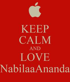 Poster: KEEP CALM AND LOVE NabilaaAnanda