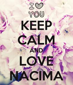 Poster: KEEP CALM AND LOVE NACIMA