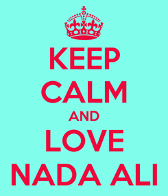 Poster: KEEP CALM AND LOVE NADA ALI