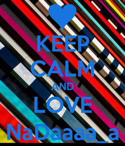 Poster: KEEP CALM AND LOVE NaDaaaa_a