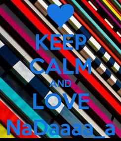 Poster: KEEP CALM AND LOVE NaDaaaa_a