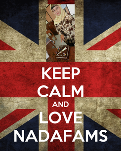 Poster: KEEP CALM AND LOVE NADAFAMS