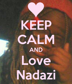 Poster: KEEP CALM AND Love Nadazi