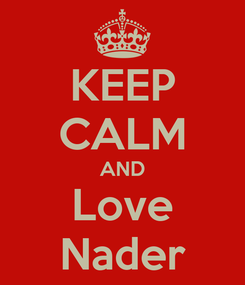 Poster: KEEP CALM AND Love Nader