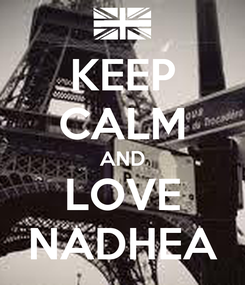 Poster: KEEP CALM AND LOVE NADHEA
