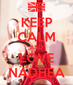 Poster: KEEP CALM AND LOVE NADHEA
