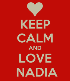Poster: KEEP CALM AND LOVE  NADIA