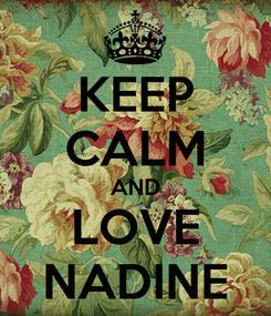 Poster: KEEP CALM AND LOVE NADINE